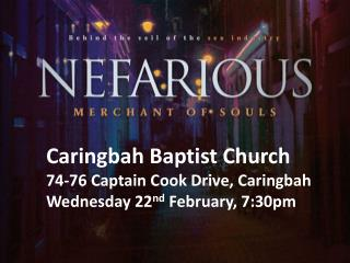 Caringbah Baptist  Church 74-76 Captain Cook Drive, Caringbah Wednesday 22 nd  February ,  7:30pm