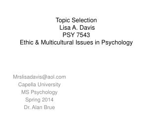 Topic Selection  Lisa A. Davis PSY 7543 Ethic & Multicultural Issues in Psychology