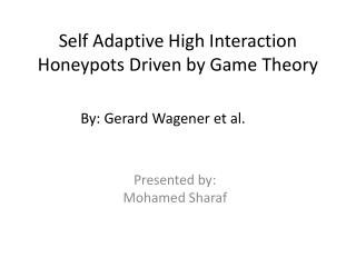 Self Adaptive High Interaction  Honeypots  Driven by Game Theory