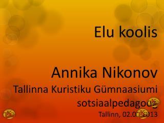Elu koolis Annika  Nikonov Tallinna Kuristiku Gümnaasiumi  sotsiaalpedagoog Tallinn, 02.01.2013
