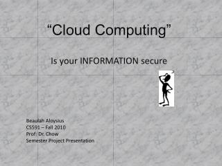 """Cloud Computing"" Is your INFORMATION secure"