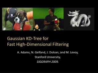 Gaussian KD-Tree for  Fast High-Dimensional Filtering