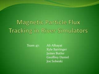 Magnetic Particle Flux Tracking in River Simulators