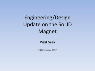 Engineering/Design Update on the  SoLID  Magnet