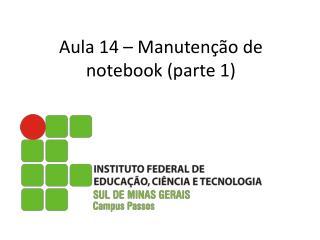 Aula 14 –  M anutenção  de notebook (parte 1)