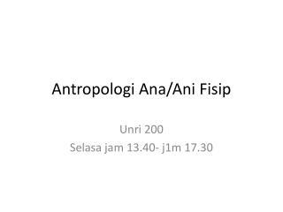Antropologi  Ana/ Ani Fisip
