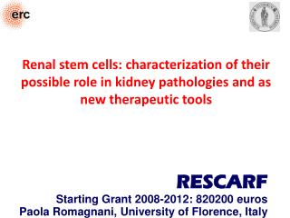 RESCARF Starting Grant 2008-2012: 820200  euros Paola Romagnani,  University of Florence , Italy