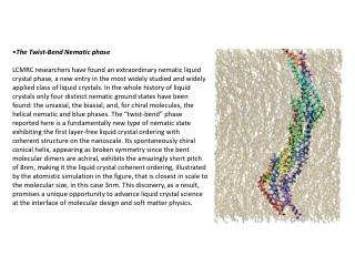 • The Twist-Bend  Nematic phase LCMRC  researchers have found an extraordinary  nematic  liquid