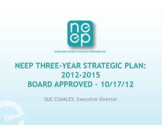 NEEP THREE-YEAR STRATEGIC PLAN: 2012-2015  BOARD APPROVED � 10/17/12