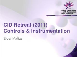 CID Retreat ( 2011) Controls & Instrumentation