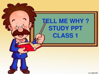 TELL ME WHY ? STUDY PPT  CLASS 1