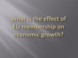 What is the effect of  EU membership on economic growth?