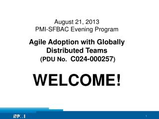 August 21,  2013 PMI-SFBAC Evening Program Agile Adoption with Globally Distributed Teams