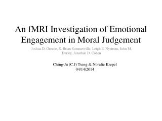 An  fMRI Investigation  of  Emotional  Engagement in  Moral Judgement