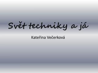 Svět techniky a já