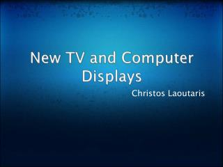 New TV and Computer  Displays