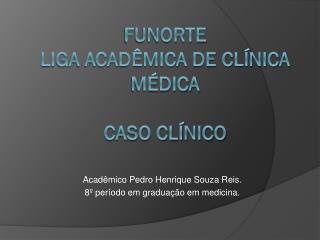 Funorte liga acadêmica de clínica médica Caso clínico