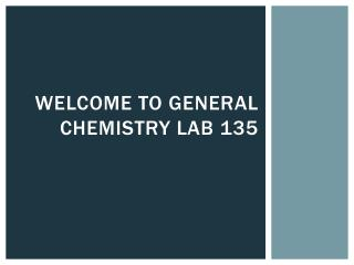 Welcome to General Chemistry Lab 135