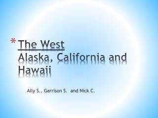 The West Alaska, California and Hawaii