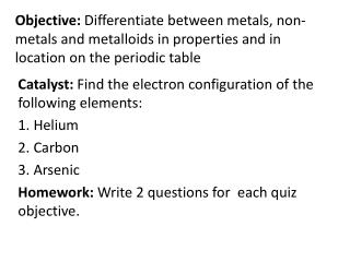 Catalyst:  Find the electron configuration of the following elements: 1. Helium 2. Carbon