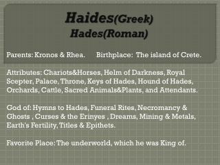 Haides (Greek) Hades(Roman)