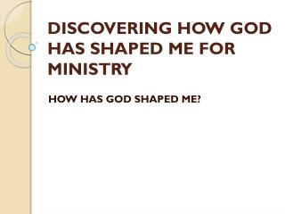 DISCOVERING HOW GOD HAS SHAPED ME FOR MINISTRY