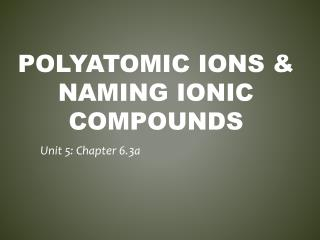 Polyatomic ions & Naming ionic Compounds