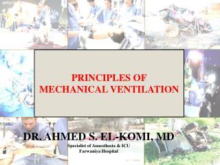 BY: DR. AHMED S. EL-KOMI, MD Specialist of  Anaesthesia  & ICU Farwaniya  Hospital