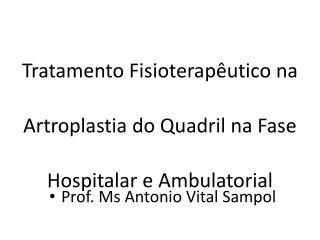 Tratamento Fisioterapêutico na Artroplastia do Quadril na Fase Hospitalar e Ambulatorial