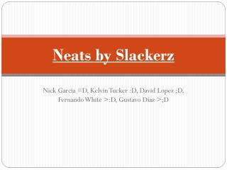 Neats by Slackerz