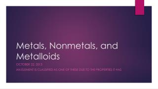 Metals, Nonmetals, and Metalloids