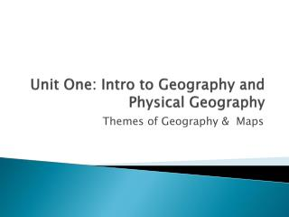 Unit One: Intro to Geography and Physical Geography