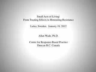 Small Acts of Living: From Treating Effects to  Honouring  Resistance
