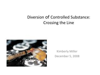 Diversion  of  Controlled Substance: Crossing the Line