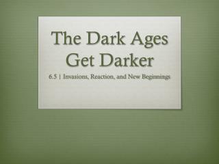 The Dark Ages Get Darker
