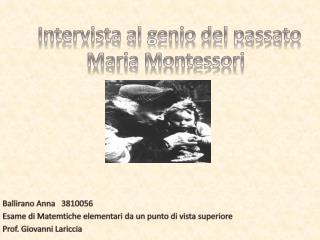 Intervista al genio del passato                        Maria  Montessori Ballirano  Anna   3810056