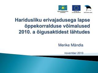 Haridusliku erivajadusega lapse õppekorralduse võimalused 2010. a õigusaktidest lähtudes