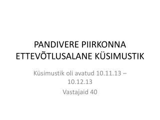 PANDIVERE PIIRKONNA ETTEVÕTLUSALANE KÜSIMUSTIK