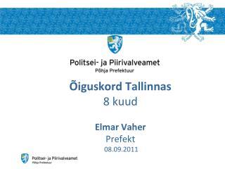 Õiguskord Tallinnas 8 kuud Elmar Vaher Prefekt  08.09.2011