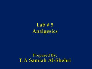 Lab ? 5 Analgesics Prepared By: T.A  Samiah  Al- Shehri