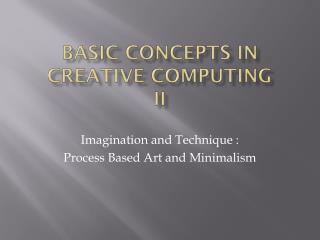 Basic Concepts in Creative Computing II
