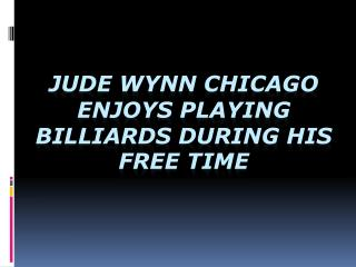 Jude Wynn Chicago Enjoys Playing Billiards During His Free T
