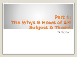 Part 1: The Whys &  Hows  of Art Subject & Theme