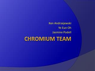 Chromium Team