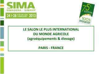 LE SALON LE PLUS INTERNATIONAL DU MONDE AGRICOLE (agroéquipements & élevage) PARIS - FRANCE