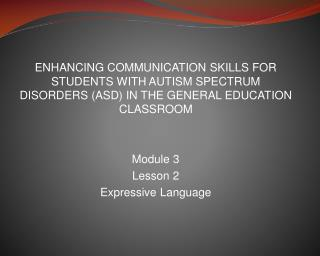 ENHANCING COMMUNICATION SKILLS FOR STUDENTS WITH AUTISM SPECTRUM  DISORDERS ASD IN THE GENERAL EDUCATION CLASSROOM   Mod