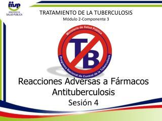Reacciones Adversas a Fármacos Antituberculosis Sesión  4