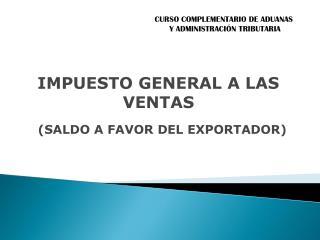 IMPUESTO GENERAL A LAS VENTAS (SALDO A FAVOR DEL EXPORTADOR)