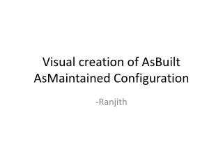 Visual creation of  AsBuilt AsMaintained  Configuration