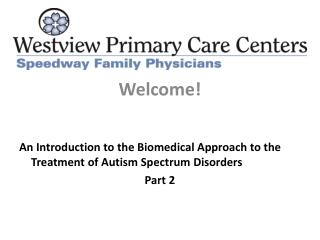 Welcome! An Introduction to the Biomedical Approach to the Treatment of Autism Spectrum  Disorders